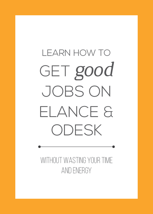 Use these four steps to get high quality jobs on freelance sites like Elance, oDesk/Upwork that pay well and are worth your time.